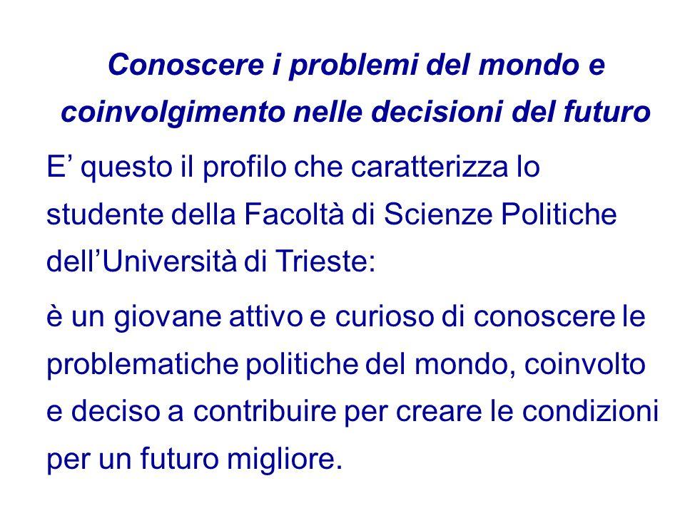 Conoscere i problemi del mondo e coinvolgimento nelle decisioni del futuro E questo il profilo che caratterizza lo studente della Facoltà di Scienze P