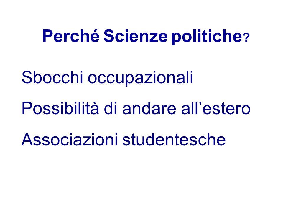 Sbocchi occupazionali Possibilità di andare allestero Associazioni studentesche Perché Scienze politiche ?