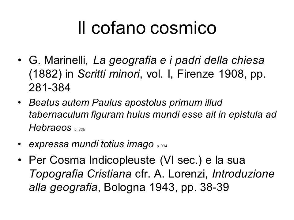 Il cofano cosmico G. Marinelli, La geografia e i padri della chiesa (1882) in Scritti minori, vol. I, Firenze 1908, pp. 281-384 Beatus autem Paulus ap