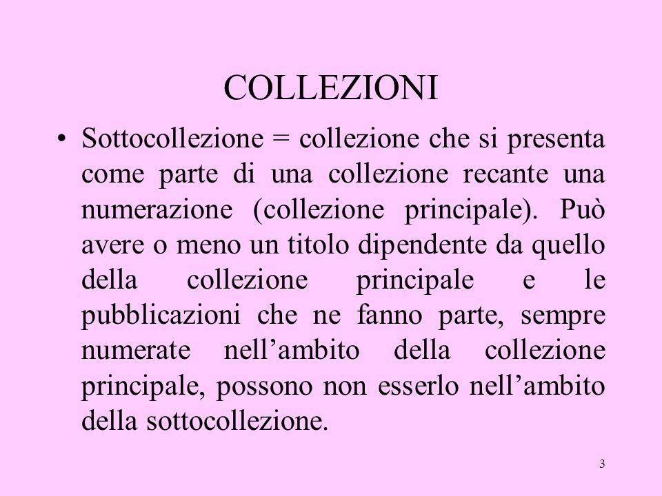 3 COLLEZIONI Sottocollezione = collezione che si presenta come parte di una collezione recante una numerazione (collezione principale).