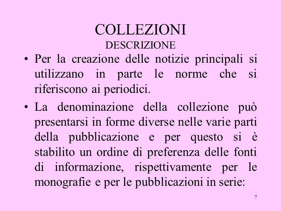 7 COLLEZIONI DESCRIZIONE Per la creazione delle notizie principali si utilizzano in parte le norme che si riferiscono ai periodici.