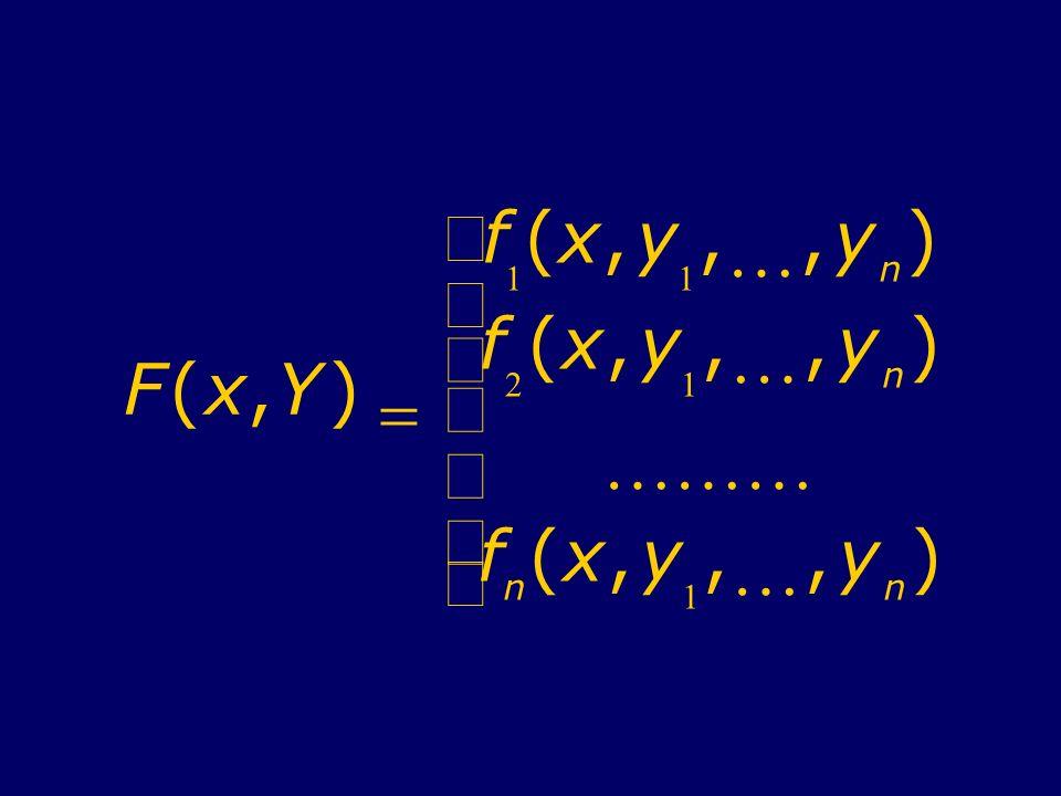 F(x,Y) f 1 (x,y 1,,y n ) f 2 (x,y 1,,y n ) f n (x,y 1,,y n )