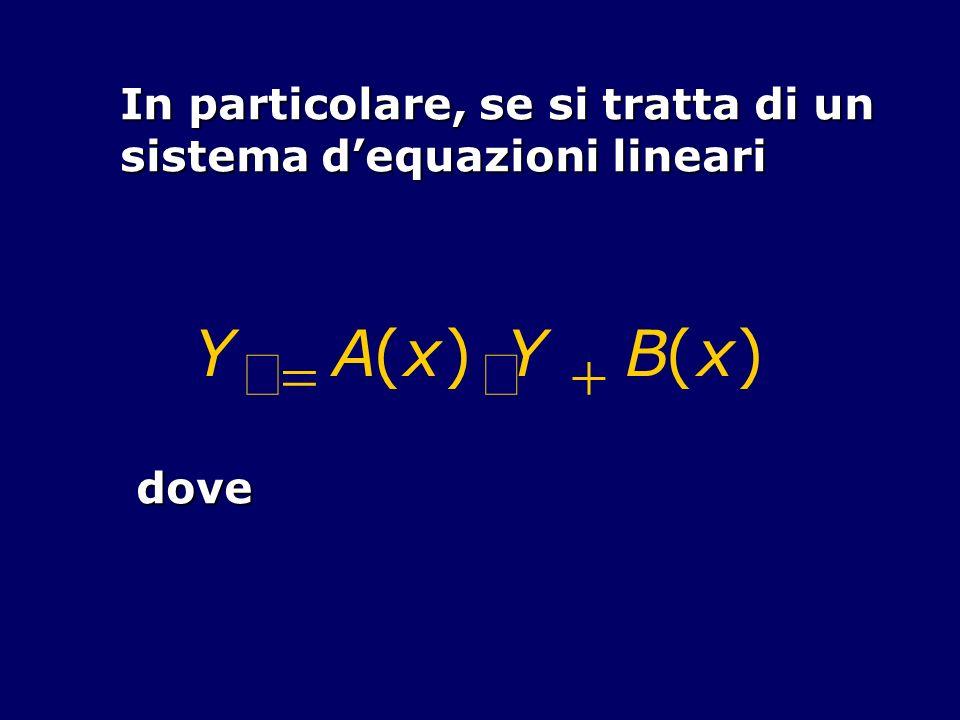 In particolare, se si tratta di un sistema dequazioni lineari Y A(x) Y B(x)dove