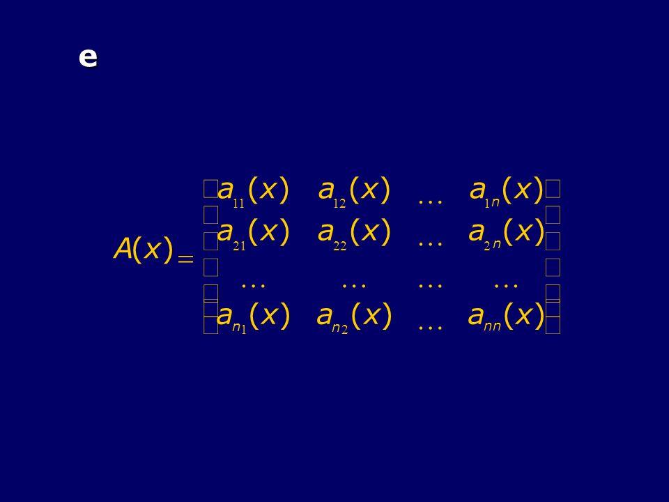 e A(x) a 11 (x)a 12 (x) a 1 n (x) a 21 (x)a 22 (x) a 2 n (x) a n 1 (x)a n 2 (x) a nn (x)