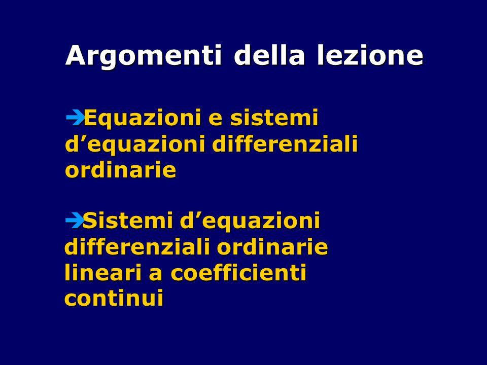 Argomenti della lezione Equazioni e sistemi dequazioni differenziali ordinarie Equazioni e sistemi dequazioni differenziali ordinarie Sistemi dequazio