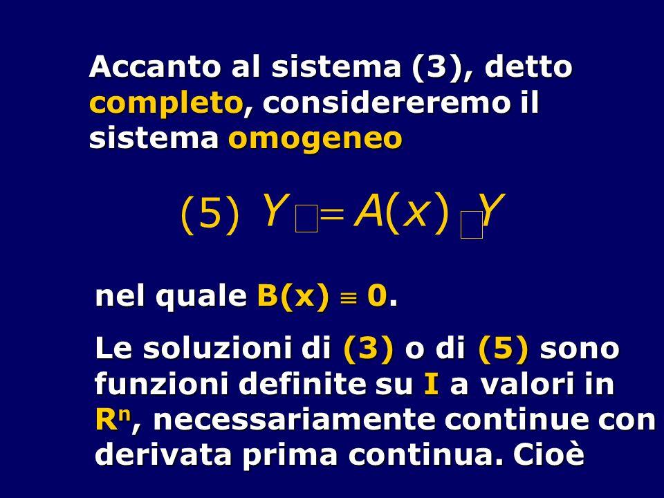 Accanto al sistema (3), detto completo, considereremo il sistema omogeneo Y A(x) Y (5) nel quale B(x) 0. Le soluzioni di (3) o di (5) sono funzioni de