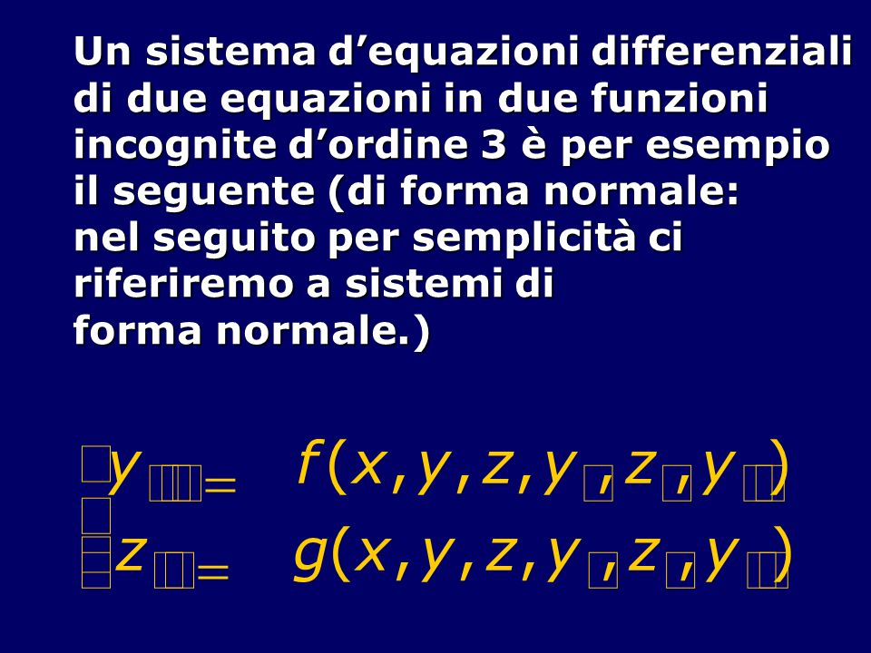 Unequazione dordine n, si scrive y (n) f(x,y, y,,y (n 1 ) ) ed è in generale accompagnata da opportune condizioni iniziali o al contorno Mostriamo come si possa trasformare lequazione data in un sistema equivalente di n equazioni del primordine in n funzioni incognite