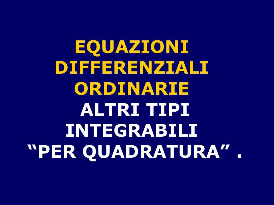 EQUAZIONI DIFFERENZIALI ORDINARIE ALTRI TIPI INTEGRABILI PER QUADRATURA.
