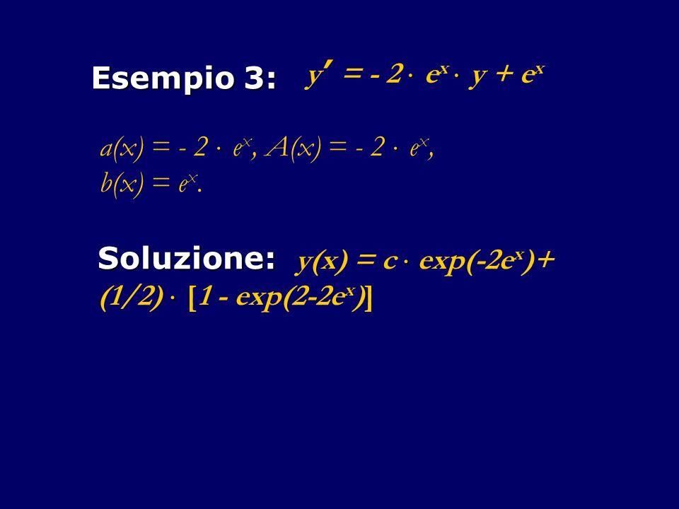 Esempio 3: y = - 2 e x y + e x a(x) = - 2 e x, A(x) = - 2 e x, b(x) = e x.