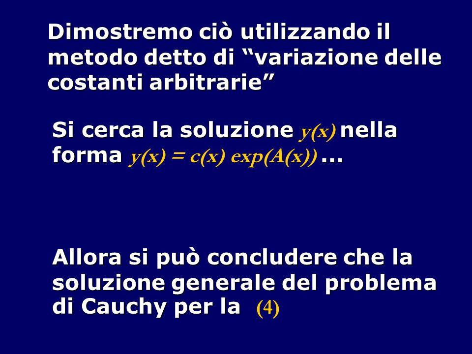 Dimostremo ciò utilizzando il metodo detto di variazione delle costanti arbitrarie Si cerca la soluzione nella Si cerca la soluzione y(x) nella forma...