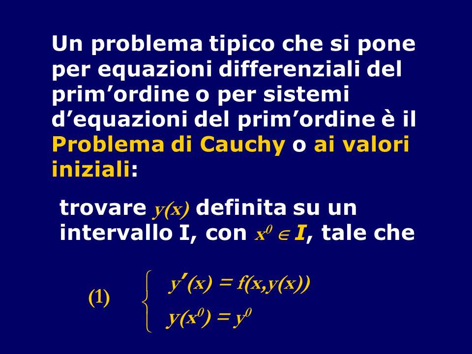 Un problema tipico che si pone per equazioni differenziali del primordine o per sistemi dequazioni del primordine è il Problema di Cauchy o ai valori