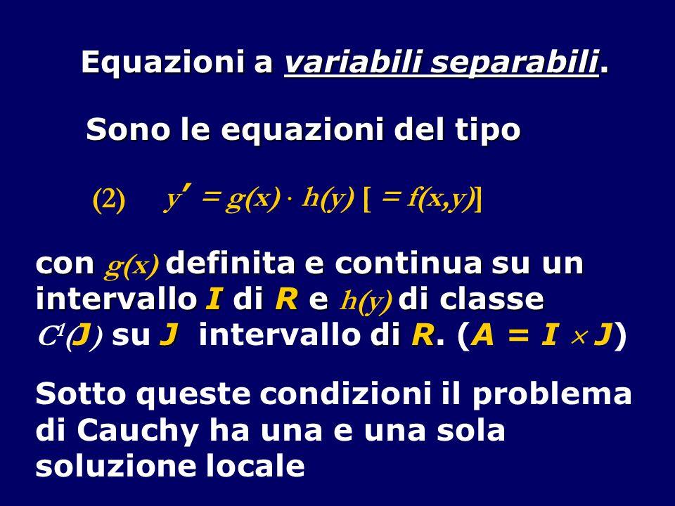Equazioni a variabili separabili. Sono le equazioni del tipo con definita e continua su un con g(x) definita e continua su un intervallo I di R e di c