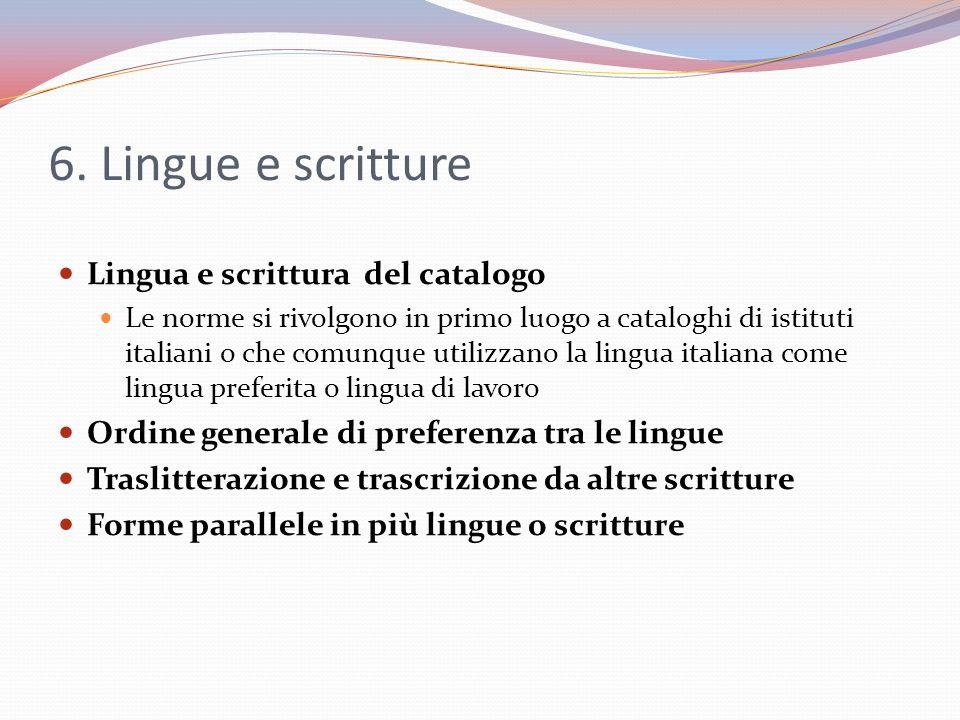 6. Lingue e scritture Lingua e scrittura del catalogo Le norme si rivolgono in primo luogo a cataloghi di istituti italiani o che comunque utilizzano