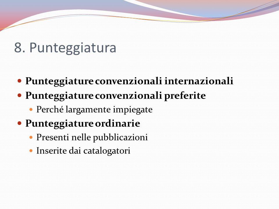 8. Punteggiatura Punteggiature convenzionali internazionali Punteggiature convenzionali preferite Perché largamente impiegate Punteggiature ordinarie