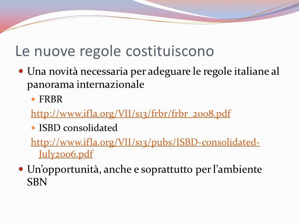 Le nuove regole costituiscono Una novità necessaria per adeguare le regole italiane al panorama internazionale FRBR http://www.ifla.org/VII/s13/frbr/f