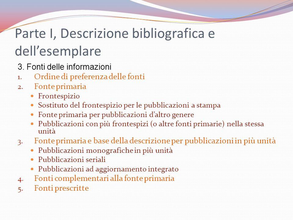 Parte I, Descrizione bibliografica e dellesemplare 3. Fonti delle informazioni 1. Ordine di preferenza delle fonti 2. Fonte primaria Frontespizio Sost