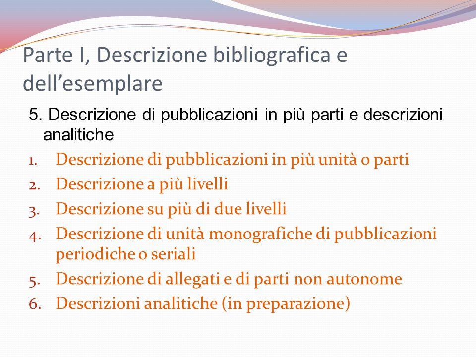 Parte I, Descrizione bibliografica e dellesemplare 5. Descrizione di pubblicazioni in più parti e descrizioni analitiche 1. Descrizione di pubblicazio