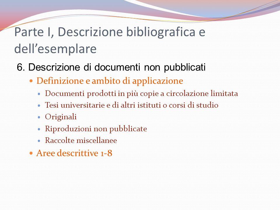 Parte I, Descrizione bibliografica e dellesemplare 6. Descrizione di documenti non pubblicati Definizione e ambito di applicazione Documenti prodotti