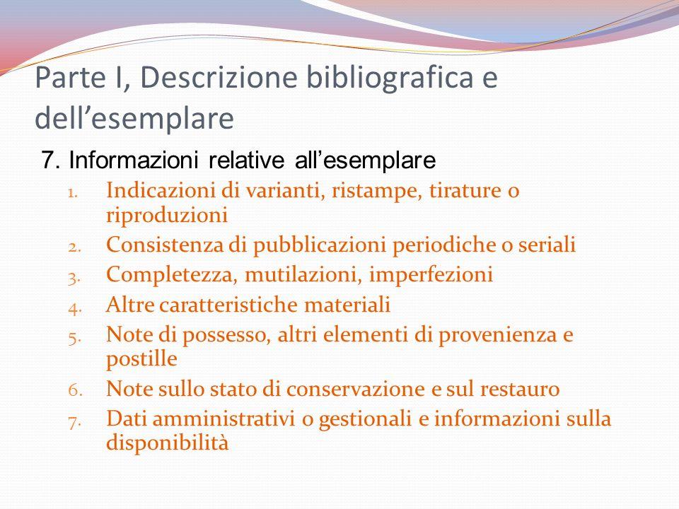Parte I, Descrizione bibliografica e dellesemplare 7. Informazioni relative allesemplare 1. Indicazioni di varianti, ristampe, tirature o riproduzioni