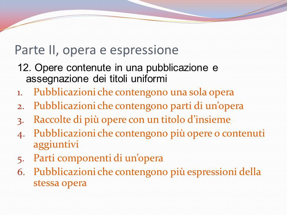Parte II, opera e espressione 12. Opere contenute in una pubblicazione e assegnazione dei titoli uniformi 1. Pubblicazioni che contengono una sola ope