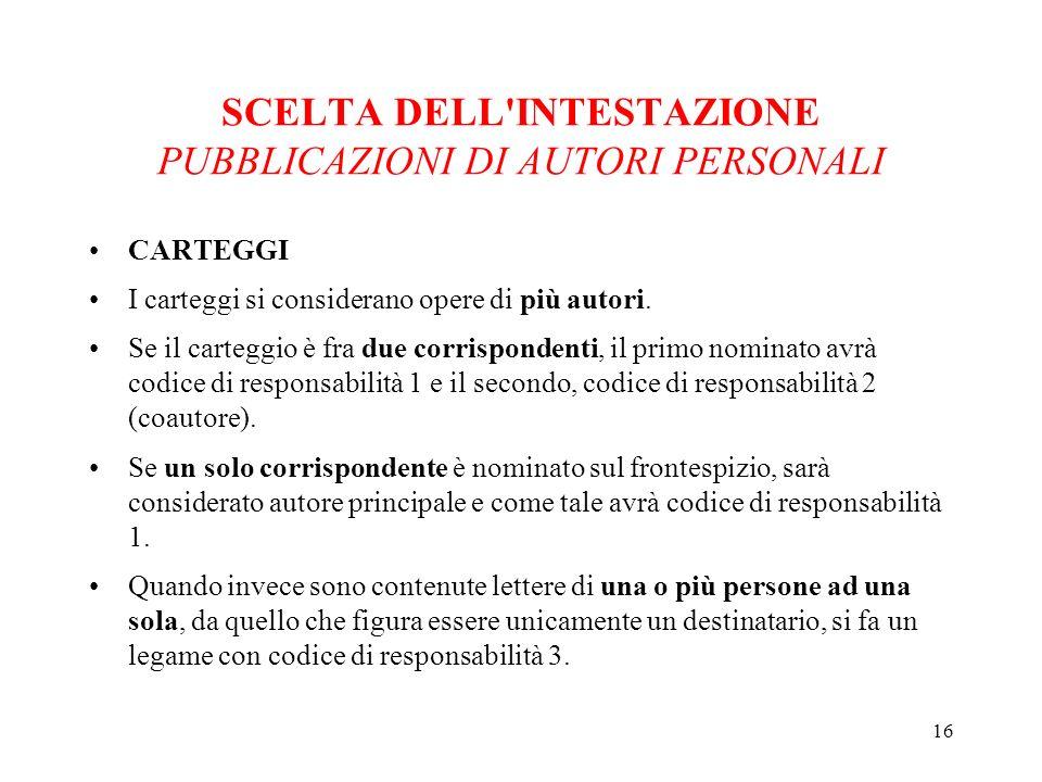 16 SCELTA DELL INTESTAZIONE PUBBLICAZIONI DI AUTORI PERSONALI CARTEGGI I carteggi si considerano opere di più autori.