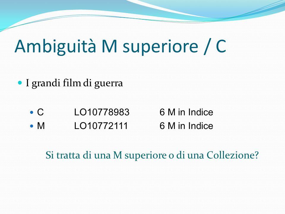 Ambiguità M superiore / C I grandi film di guerra CLO107789836 M in Indice MLO107721116 M in Indice Si tratta di una M superiore o di una Collezione?