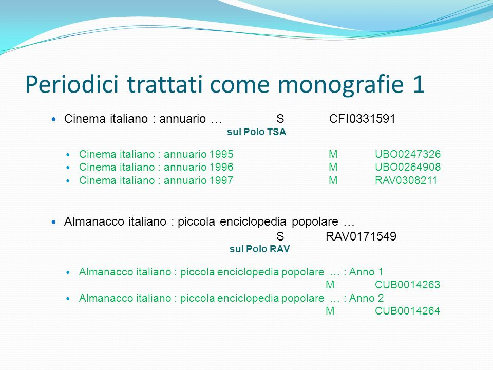 Periodici trattati come monografie 1 Cinema italiano : annuario … S CFI0331591 sul Polo TSA Cinema italiano : annuario 1995 MUBO0247326 Cinema italian