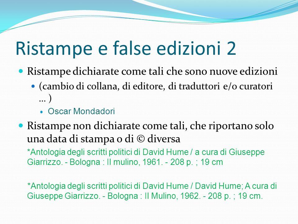 Ristampe e false edizioni 2 Ristampe dichiarate come tali che sono nuove edizioni (cambio di collana, di editore, di traduttori e/o curatori … ) Oscar