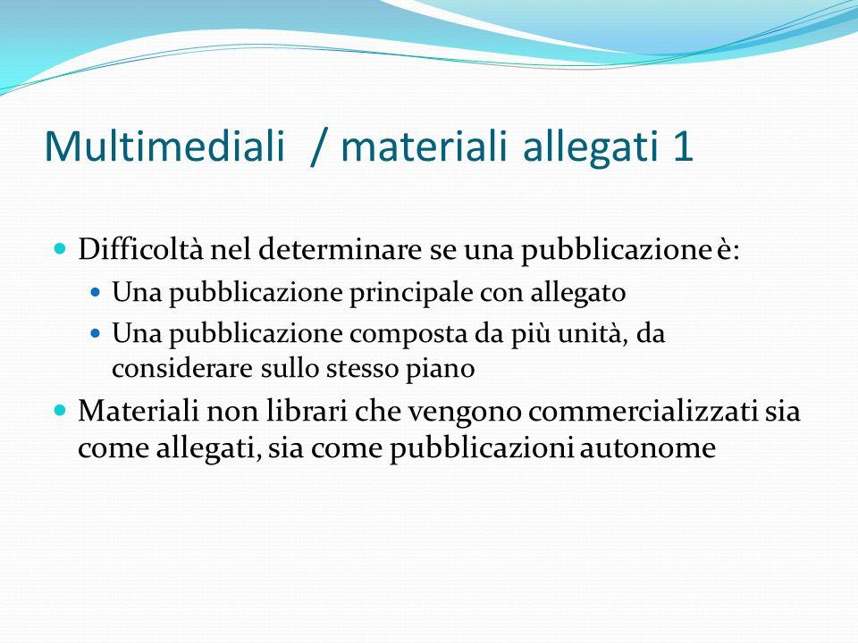 Multimediali / materiali allegati 1 Difficoltà nel determinare se una pubblicazione è: Una pubblicazione principale con allegato Una pubblicazione com