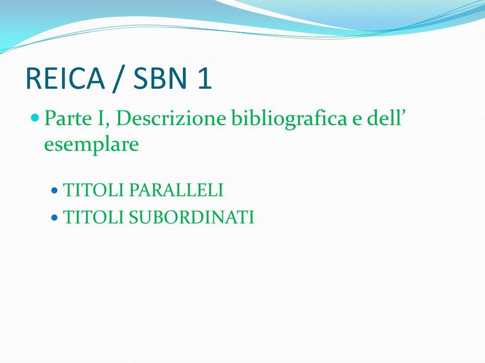 REICA / SBN 1 Parte I, Descrizione bibliografica e dell esemplare TITOLI PARALLELI TITOLI SUBORDINATI