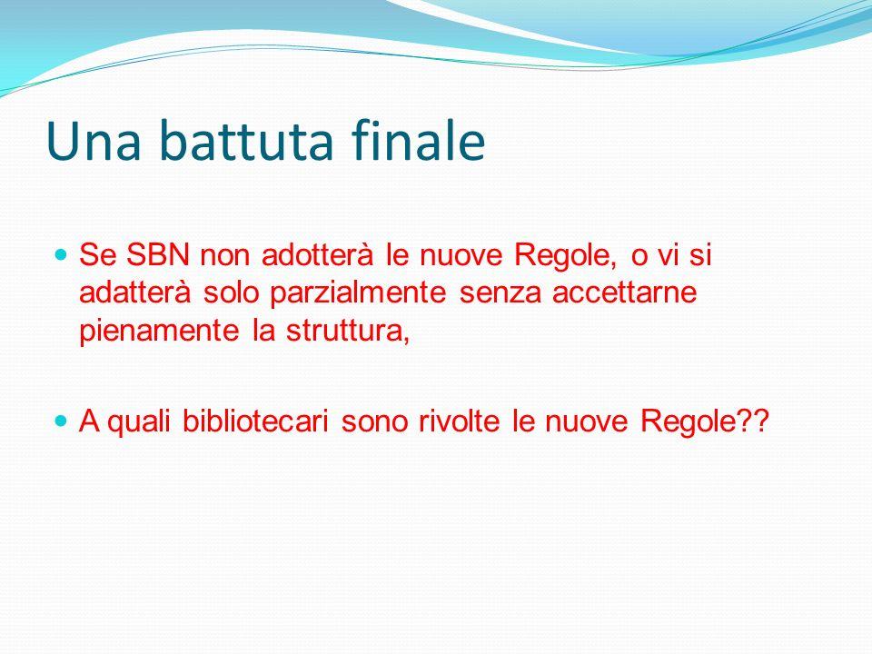 Una battuta finale Se SBN non adotterà le nuove Regole, o vi si adatterà solo parzialmente senza accettarne pienamente la struttura, A quali bibliotec