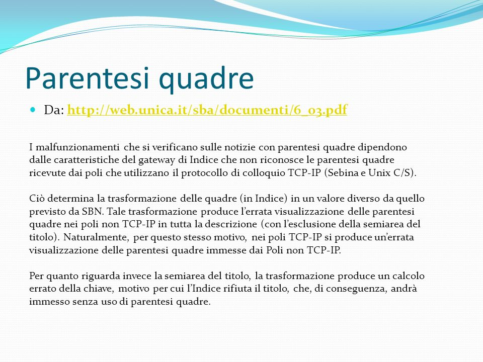 Parentesi quadre Da: http://web.unica.it/sba/documenti/6_03.pdfhttp://web.unica.it/sba/documenti/6_03.pdf I malfunzionamenti che si verificano sulle n