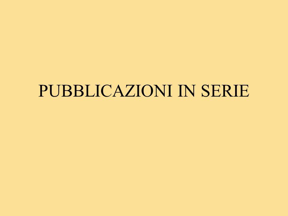 PUBBLICAZIONI IN SERIE Gli INDICI cumulativi con caratteristiche di monografia vanno descritti autonomamente, legati al periodico con codice M01S e segnalati in nota alla descrizione della pubblicazione in serie e nel campo relativo alla sua consistenza.