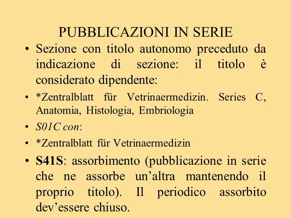 PUBBLICAZIONI IN SERIE Sezione con titolo autonomo preceduto da indicazione di sezione: il titolo è considerato dipendente: *Zentralblatt für Vetrinaermedizin.