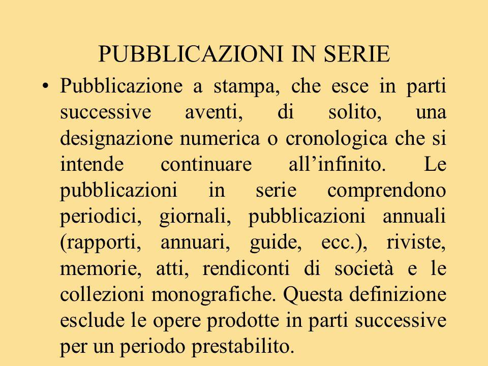 Pubblicazione a stampa, che esce in parti successive aventi, di solito, una designazione numerica o cronologica che si intende continuare allinfinito.