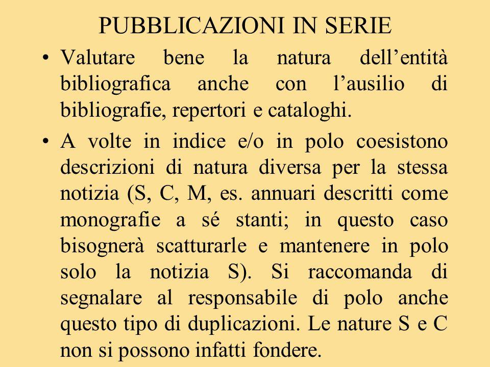 PUBBLICAZIONI IN SERIE Valutare bene la natura dellentità bibliografica anche con lausilio di bibliografie, repertori e cataloghi.