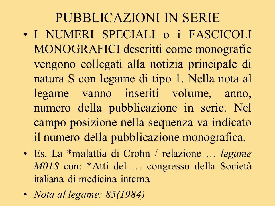 PUBBLICAZIONI IN SERIE I NUMERI SPECIALI o i FASCICOLI MONOGRAFICI descritti come monografie vengono collegati alla notizia principale di natura S con legame di tipo 1.