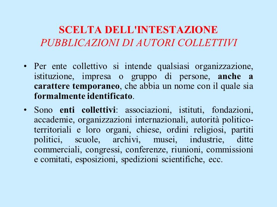 SCELTA DELL'INTESTAZIONE PUBBLICAZIONI DI AUTORI COLLETTIVI Per ente collettivo si intende qualsiasi organizzazione, istituzione, impresa o gruppo di