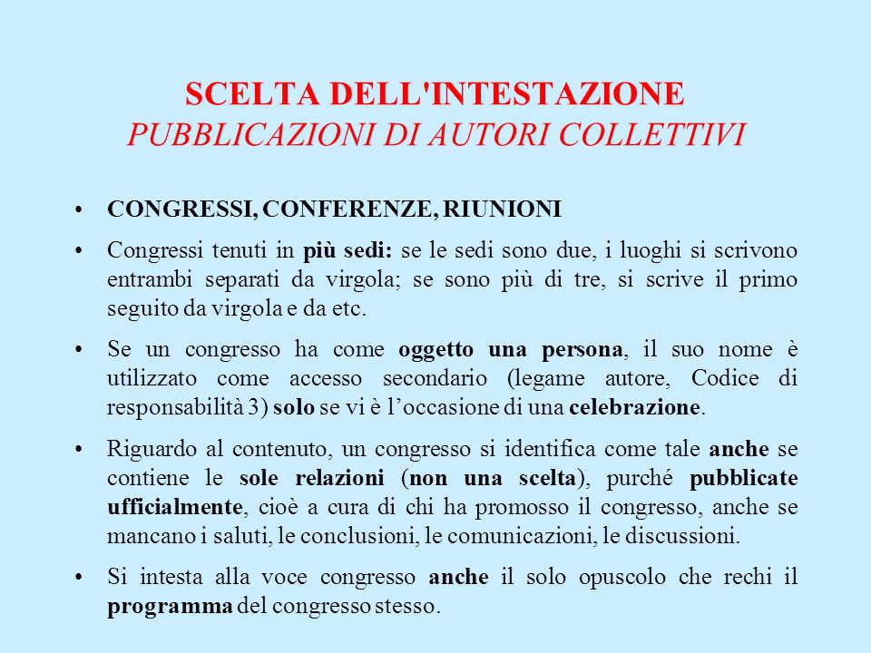 SCELTA DELL'INTESTAZIONE PUBBLICAZIONI DI AUTORI COLLETTIVI CONGRESSI, CONFERENZE, RIUNIONI Congressi tenuti in più sedi: se le sedi sono due, i luogh