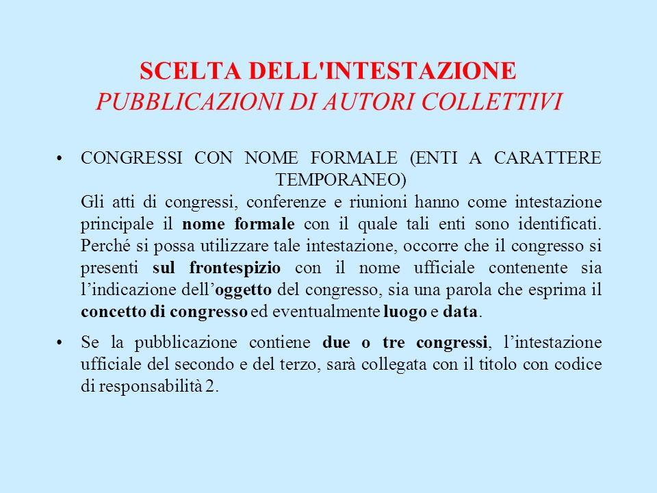 SCELTA DELL'INTESTAZIONE PUBBLICAZIONI DI AUTORI COLLETTIVI CONGRESSI CON NOME FORMALE (ENTI A CARATTERE TEMPORANEO) Gli atti di congressi, conferenze
