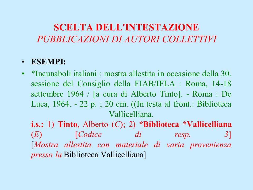 SCELTA DELL'INTESTAZIONE PUBBLICAZIONI DI AUTORI COLLETTIVI ESEMPI: *Incunaboli italiani : mostra allestita in occasione della 30. sessione del Consig