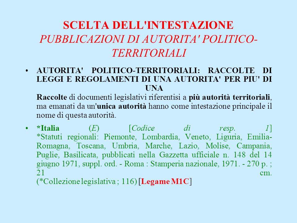 SCELTA DELL'INTESTAZIONE PUBBLICAZIONI DI AUTORITA' POLITICO- TERRITORIALI AUTORITA' POLITICO-TERRITORIALI: RACCOLTE DI LEGGI E REGOLAMENTI DI UNA AUT