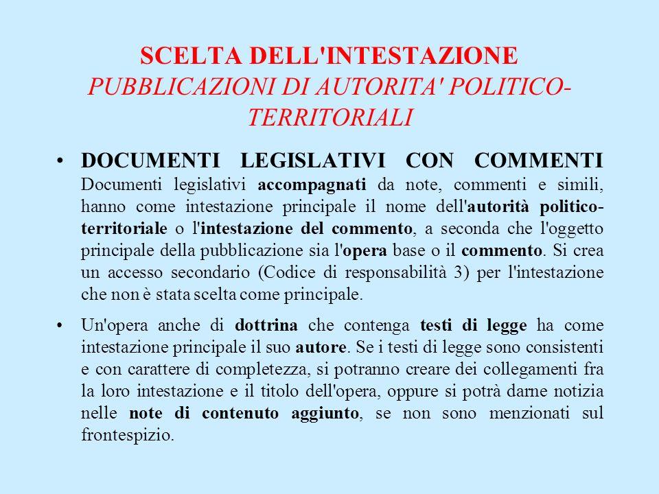 SCELTA DELL'INTESTAZIONE PUBBLICAZIONI DI AUTORITA' POLITICO- TERRITORIALI DOCUMENTI LEGISLATIVI CON COMMENTI Documenti legislativi accompagnati da no
