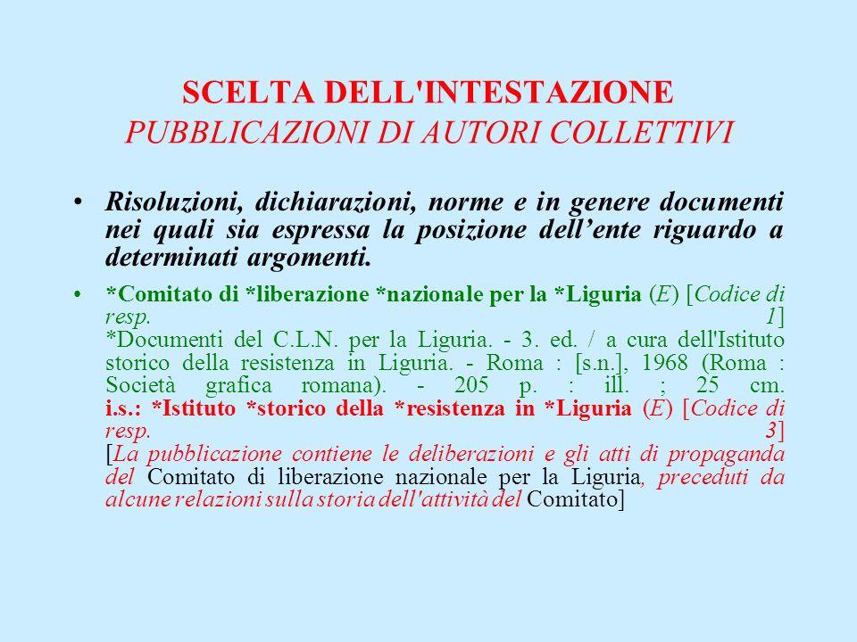 SCELTA DELL'INTESTAZIONE PUBBLICAZIONI DI AUTORI COLLETTIVI Risoluzioni, dichiarazioni, norme e in genere documenti nei quali sia espressa la posizion