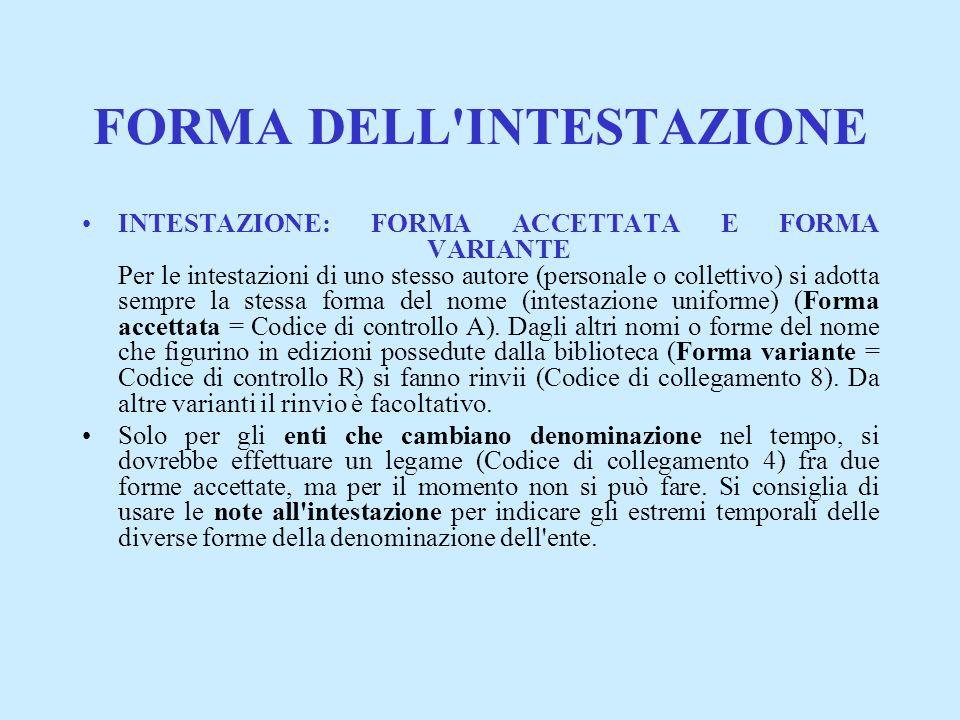 FORMA DELL'INTESTAZIONE INTESTAZIONE: FORMA ACCETTATA E FORMA VARIANTE Per le intestazioni di uno stesso autore (personale o collettivo) si adotta sem