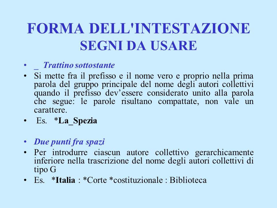FORMA DELL'INTESTAZIONE SEGNI DA USARE _ Trattino sottostante Si mette fra il prefisso e il nome vero e proprio nella prima parola del gruppo principa