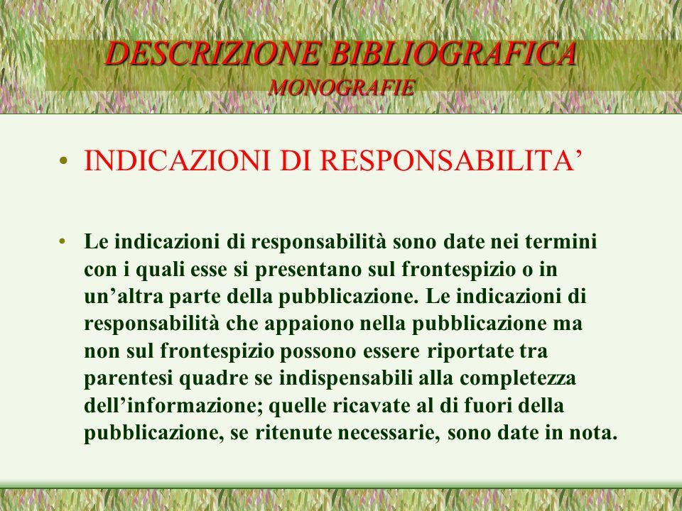 DESCRIZIONE BIBLIOGRAFICA MONOGRAFIE INDICAZIONI DI RESPONSABILITA Le indicazioni di responsabilità sono date nei termini con i quali esse si presenta