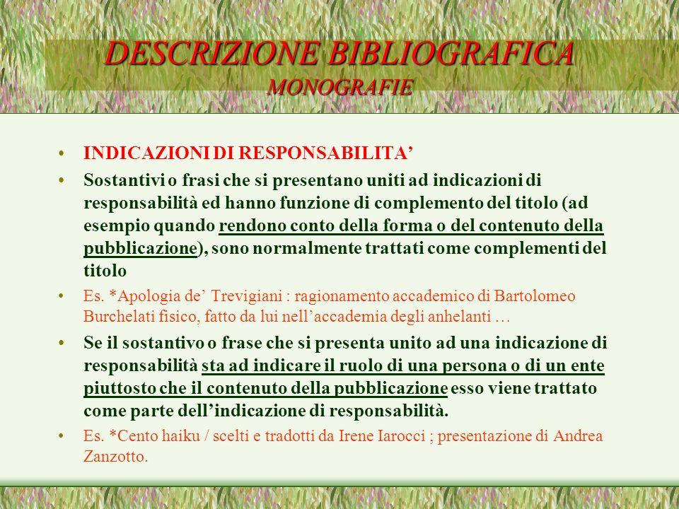 DESCRIZIONE BIBLIOGRAFICA MONOGRAFIE INDICAZIONI DI RESPONSABILITA Sostantivi o frasi che si presentano uniti ad indicazioni di responsabilità ed hann