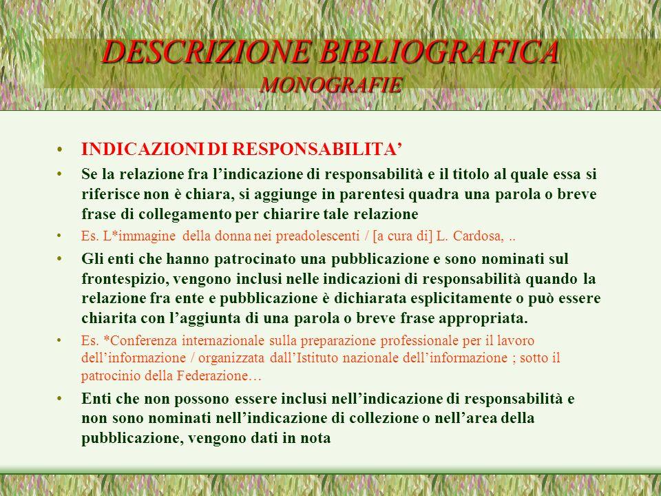 DESCRIZIONE BIBLIOGRAFICA MONOGRAFIE INDICAZIONI DI RESPONSABILITA Se la relazione fra lindicazione di responsabilità e il titolo al quale essa si rif