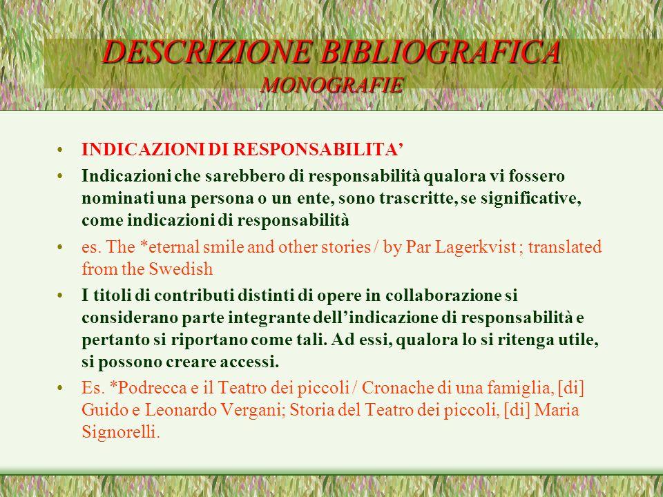 DESCRIZIONE BIBLIOGRAFICA MONOGRAFIE INDICAZIONI DI RESPONSABILITA Indicazioni che sarebbero di responsabilità qualora vi fossero nominati una persona